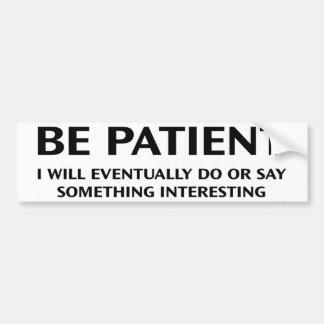 Be Patient Bumper Sticker