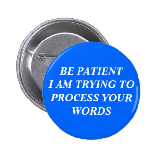Be Patient I Am Trying To Process Your Words 2 Inch Round Button