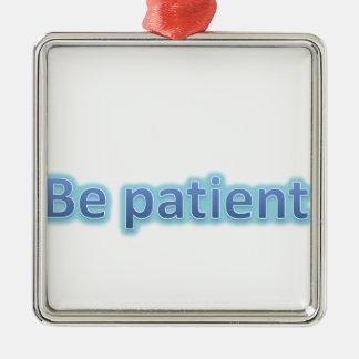 be patient metal ornament