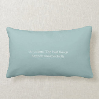 Be patient. The best things happen unexpectedly. Lumbar Pillow