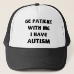 "Be Patient With Me I Have Autism Trucker Hat<br><div class=""desc"">Be Patient With Me I Have Autism</div>"