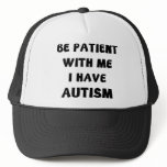Be Patient With Me I Have Autism Trucker Hat<br><div class='desc'>Be Patient With Me I Have Autism</div>
