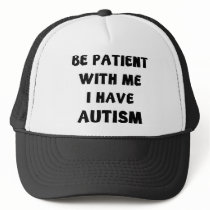 Be Patient With Me I Have Autism Trucker Hat