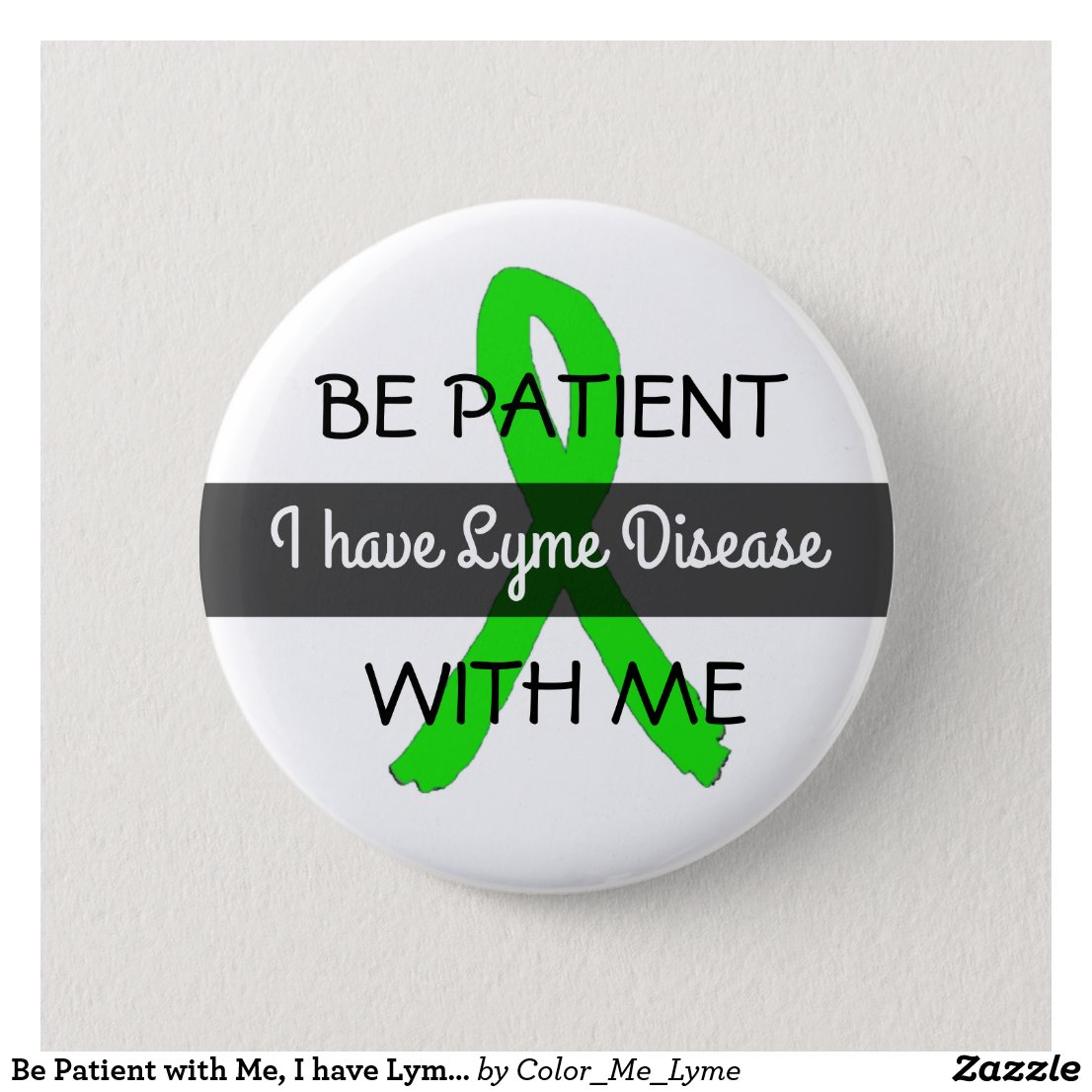 Be Patient with Me, I have Lyme Disease Button