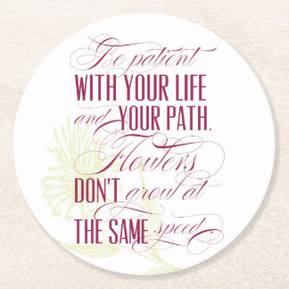 Be Patient With your life and your path Round Paper Coaster