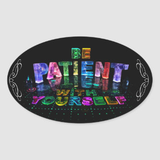 Be Patient with Yourself Oval Sticker