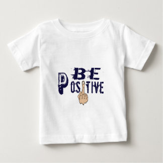Be Positive Baby T-Shirt