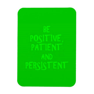 BE POSITIVE PATIENT AND PERSISTANT ADVICE MOTIVATI RECTANGULAR PHOTO MAGNET
