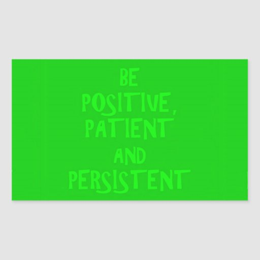 BE POSITIVE PATIENT AND PERSISTANT ADVICE MOTIVATI RECTANGULAR STICKERS