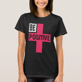 Be positive t-shirt with simple yet catchy design