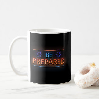 Be prepared. coffee mug