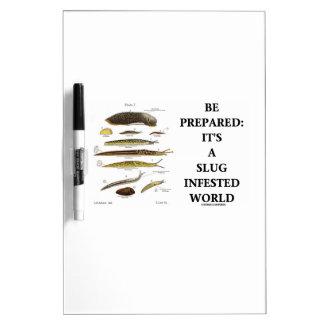 Be Prepared: It's A Slug Infested World Dry-Erase Whiteboard