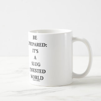 Be Prepared: It's A Slug Infested World Classic White Coffee Mug