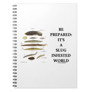 Be Prepared: It's A Slug Infested World Notebook