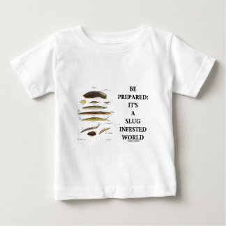 Be Prepared: It's A Slug Infested World Shirts