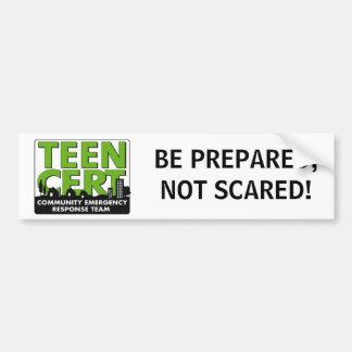 """""""Be Prepared, Not Scared"""" TEEN CERT Bumper Sticker Car Bumper Sticker"""