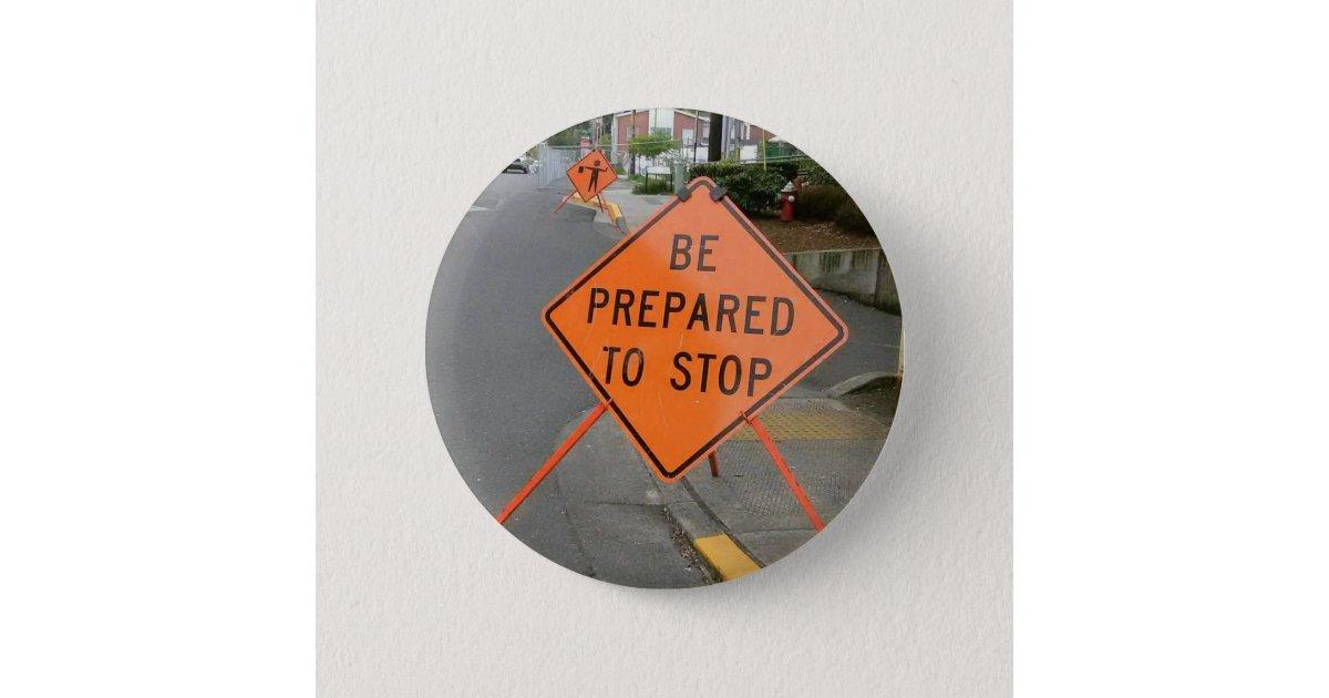 Be Prepared to Stop Button   Zazzle.com