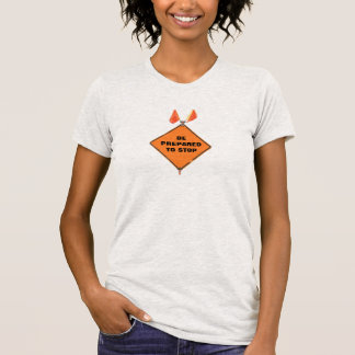 Be Prepared to Stop T-Shirt