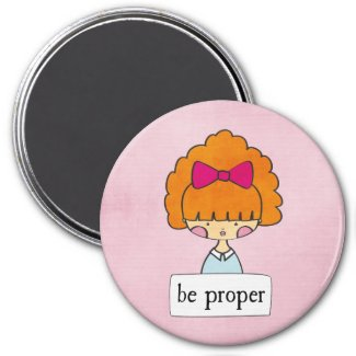 be proper - girl with a message - magnet