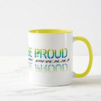 """""""Be Proud"""" Mug"""