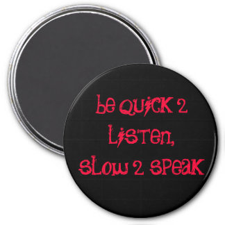 be quick 2 listen,slow 2 speak magnet