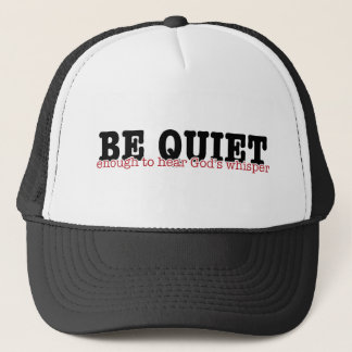 be quiet enough to hear Gods whisper Trucker Hat