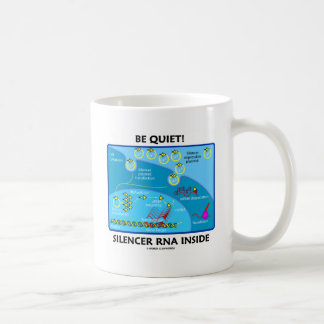 Be Quiet! Silencer RNA Inside (Cell Biology) Coffee Mug