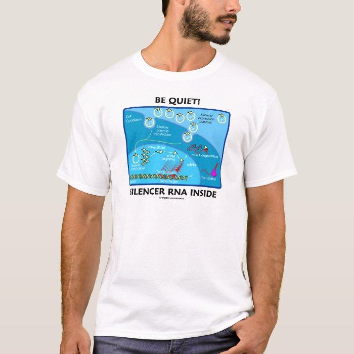 Be Quiet! Silencer RNA Inside (Cell Biology) T-Shirt