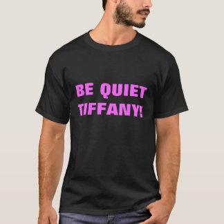 Be Quiet Tiffany! T-Shirt