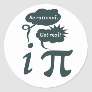 be rational! get real! classic round sticker