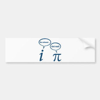 Be Rational Get Real Imaginary Math Pi Bumper Sticker