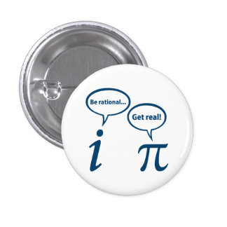 Be Rational Get Real Imaginary Math Pi Button