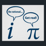 """Be Rational Get Real Imaginary Math Pi Poster<br><div class=""""desc"""">... no,  you get real!  Who can end the eternal argument between rational and irrational numbers?</div>"""