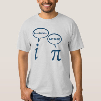 Be Rational Get Real Imaginary Math Pi T-shirts