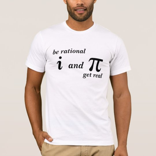 Be Rational Get Real T-shirts & Shirts