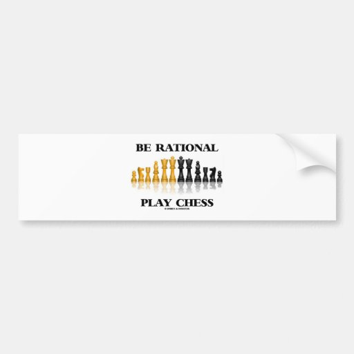 Be Rational Play Chess (Reflective Chess Set) Bumper Stickers