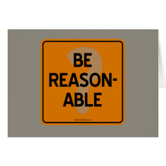 BE REASONABLE? CARD