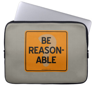 BE REASONABLE? COMPUTER SLEEVE