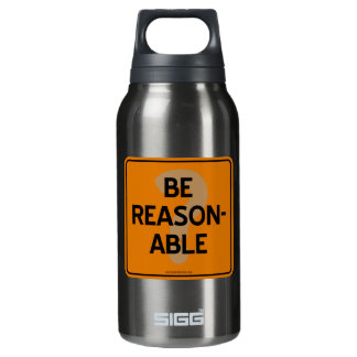 BE REASONABLE? INSULATED WATER BOTTLE