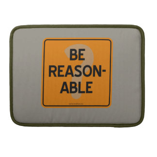 BE REASONABLE? MacBook PRO SLEEVE