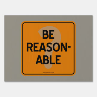 BE REASONABLE? SIGN
