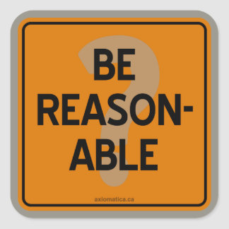 BE REASONABLE? SQUARE STICKER