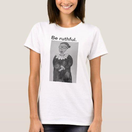 Be ruthful Ruth Bader Ginsburg shirt