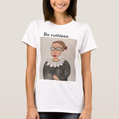 Be ruthless Ruth Bader Ginsburg shirt color T_Shirt