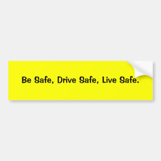 Be Safe, Drive Safe, Live Safe. Bumper Sticker