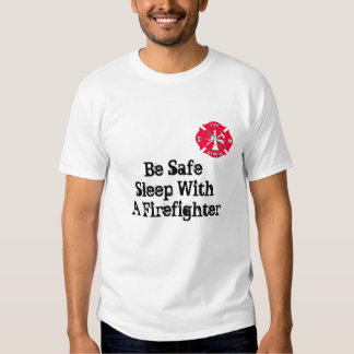 Be Safe Sleep With a Firefighter T Shirts