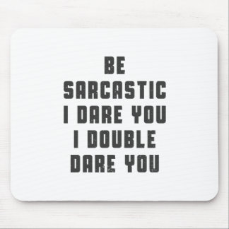 Be sarcastic, I dare you, I double dare you! Mouse Pad