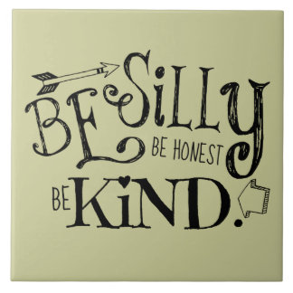 Be Silly, Be Honest, Be Kind Ceramic Tile