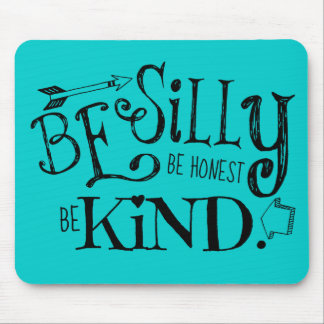 Be Silly, Be Honest, Be Kind Mouse Pad