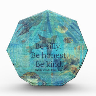 Be silly. Be honest. Be kind quote Acrylic Award